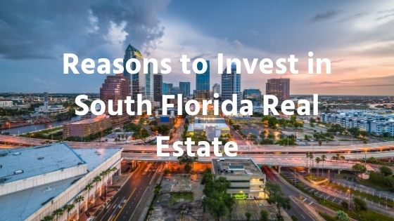 Reasons to Invest in South Florida Real Estate