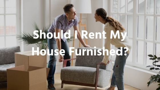 furnished or unfurnished home